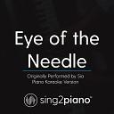 Sing2Piano - Eye of the Needle Originally Performed By Sia Piano Karaoke Version