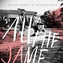 Slow Hands Tanner Ross - All The Same Baby Prince The Bamboozla Remix
