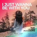 David Lugo feat Lauren Alexandria - I Just Wanna Be with You feat Lauren Alexandria