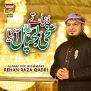 Rehan Raza Qadri - Duniya Tey Sakhi Lajpal Agaya