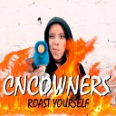 CNCOWNERS ROAST YOURSELF