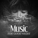Music for Good Night – Relaxing Tones for Easily Fall Asleep, Sleep Music to Help You Relax All Night, Have a Nice Dream