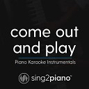 Sing2Piano - come out and play (Lower Key) [Originally Performed by Billie Eilish] (Piano Karaoke Version)