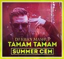 Summer Cem - Tamam Tamam (DJ KHAN Mashup)