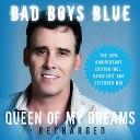 Bad Boys Blue - Queen of My Dreams Recharged Edit