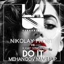 Ilkay Sencan vs Nikolay Frost - Do It (Mehancov Mash-Up)
