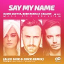 David Guetta Bebe Rexha vs J Balvin - Say My Name Alex Shik Duck Radio Edit