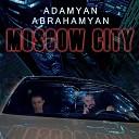 ADAMYAN ABRAHAMYAN - MOSCOW CITY