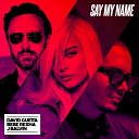 David Guetta - Say My Name Lyrics ft Bebe Rexha J Balvin