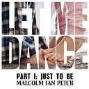 Malcolm Ian Petch - Let Me Dance