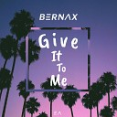 Bernax - Give It to Me