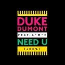 Duke Dumont - Need U 100 Feat A M E Skream Remix