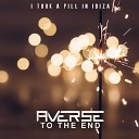 Averse to the End - I Took a Pill in Ibiza