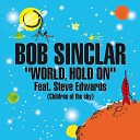 Bob Sinclair & Steve Edwards - World, Hold On