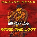 Big Baby Tape - Gimme The Loot (Rakurs Remix)