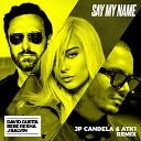 Say My Name (feat. Bebe Rexha & J Balvin) (JP Candela & ATK1 Rem...