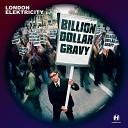 London Elektricity - Billion Dollar Gravy
