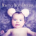 Have a Nice Dreams - New Age Soothing Sounds for Newborns to Relax, Sleeping Music for Babies and Infants