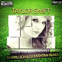 Taylor Swift - I Knew You Were Trouble (DJ KIRILLICH & DJ KASHTAN Remix)