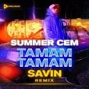 Summer Cem - Tamam Tamam (SAVIN remix)