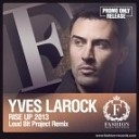 Yves Larock - Rise Up (Loud Bit Project Remix)