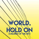 World, Hold On (Children of the Sky)