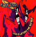K da Kruz - Love is Lifting Me Higher