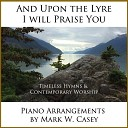 Mark W Casey - I Just Want to Praise You
