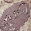 S Willz - All That Matters