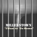 Millerstown - I Want To Go Home