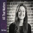 Debi Ruud - Heart of the Matter