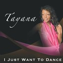 Tayana Johnson - I Just Want to Dance