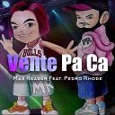 Max Reader feat Pedro Rhode - Vente Pa Ca feat Pedro Rhode