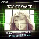 Taylor Swift - I Knew You Were Trouble (DJ RICH-ART Remix)