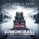 The Cog Is Dead - Sorrow on the Rails As Heard in the Game Metro Exodus