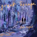 Two Eyes - Great Escape
