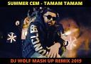 SUMMER CEM FEAT. DJ SAVIN FEAT. ALIJON BEN & ERAJ SHEROV FEAT. RAKURS & RUSLAN ROST - TAMAM TAMAM ( DJ WOLF MASH UP REMIX 2019 ) - SUMMER CEM FEAT. DJ SAVIN FEAT. ALIJON BEN & ERAJ SHEROV FEAT. RAKURS & RUSLAN ROST - TAMAM TAMAM ( DJ WOLF MASH UP REMIX 2019 )