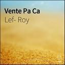 Lef Roy - Vente Pa Ca