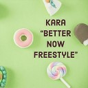 Kara - Better Now