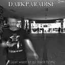 Darkparadise - I Just Want To Go Back Home