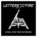 Letters From The Fire - Cool for the Summer