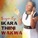 Wangari Kigo - Ikara Thiini Wakwa