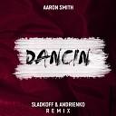 Aaron Smith - Dancin (Sladkoff & Andrienko Radio Mix) [Not On Label]