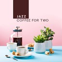 Jazz Coffee for Two – Smooth Instrumental Jazz Melodies for Nice Afternoon with Love