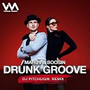 Maruv & Boosin - DRUNK GROOVE  (DJ PITCHUGIN REMIX)