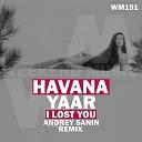 Havana feat Yaar - I Lost You Andrey Sanin Remix