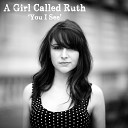 A Girl Called Ruth - You I See