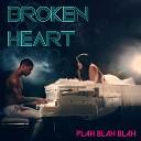Plah Blah Blah - Broken Heart