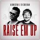 Alonestar feat. Ed Sheeran - Raise Em Up