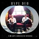 Hype Duo - Crazy Ocean Eyes